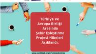 Türkiye ve AB Arasında Şehir Eşleştirme Projesi  Hibeleri Açıklandı